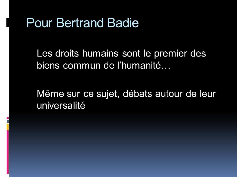 Pour Bertrand Badie Les droits humains sont le premier des biens commun de lhumanité… Même sur ce sujet, débats autour de leur universalité