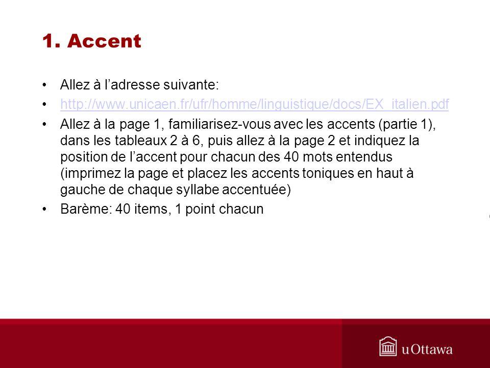 1. Accent Allez à ladresse suivante: http://www.unicaen.fr/ufr/homme/linguistique/docs/EX_italien.pdf Allez à la page 1, familiarisez-vous avec les ac