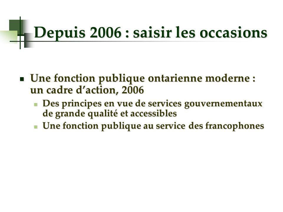 Depuis 2006 : saisir les occasions Une fonction publique ontarienne moderne : un cadre daction, 2006 Une fonction publique ontarienne moderne : un cad
