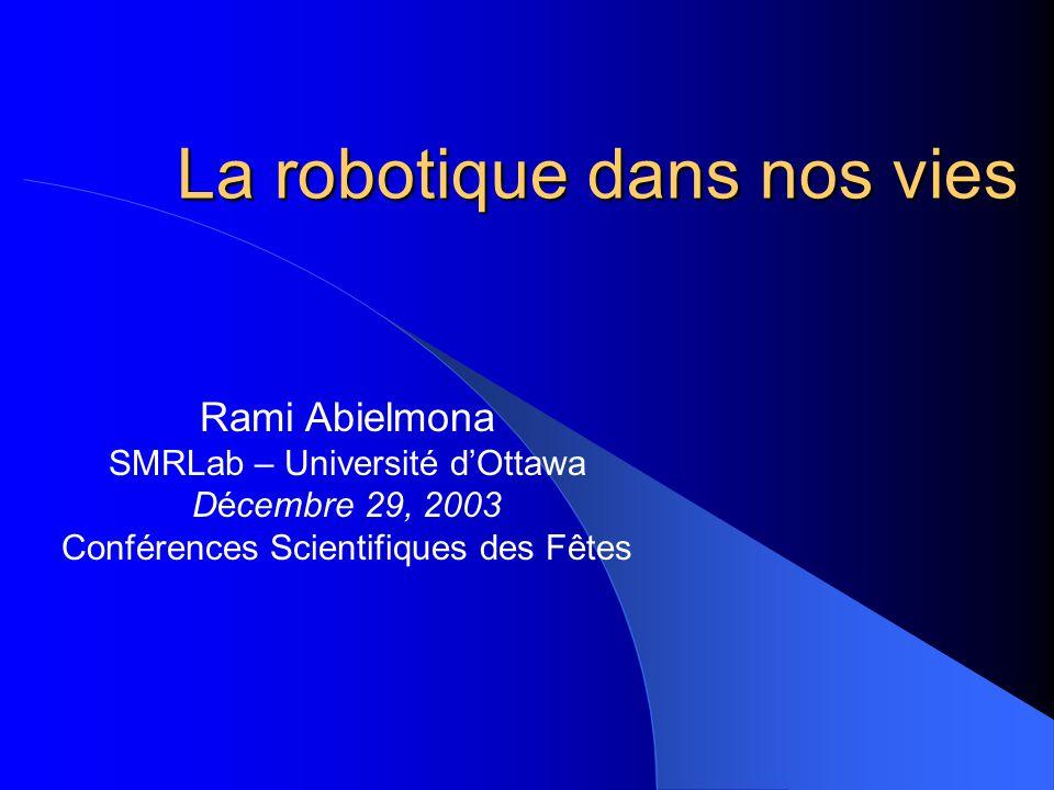 La robotique dans nos vies Rami Abielmona SMRLab – Université dOttawa Décembre 29, 2003 Conférences Scientifiques des Fêtes