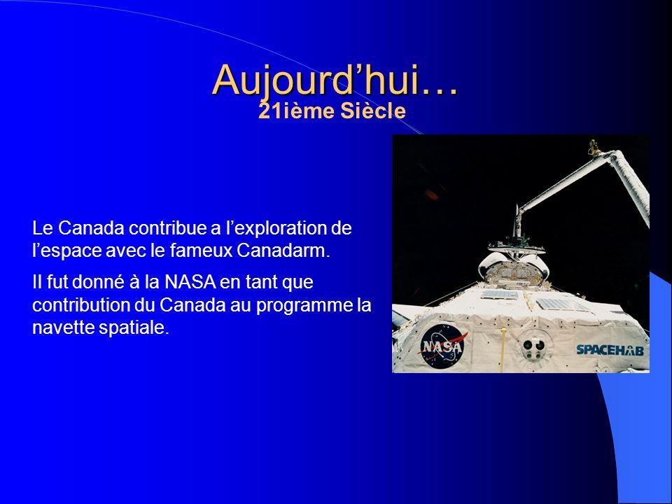 Aujourdhui… Le Canada contribue a lexploration de lespace avec le fameux Canadarm. Il fut donné à la NASA en tant que contribution du Canada au progra