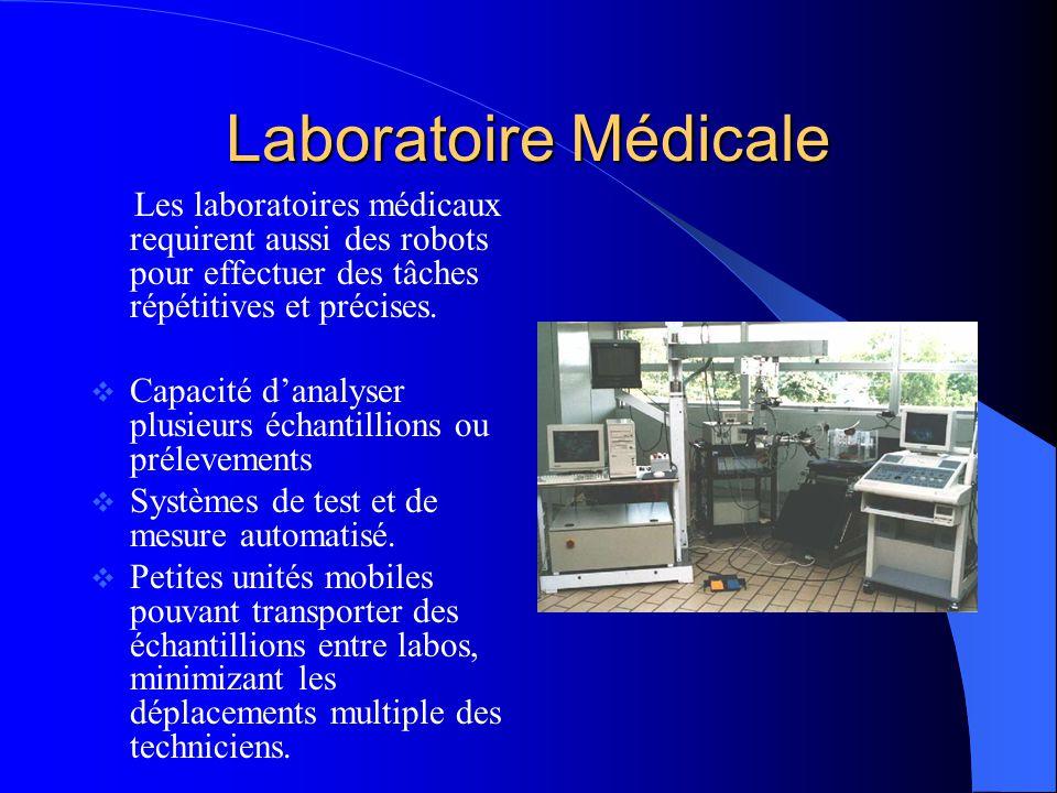 Laboratoire Médicale Les laboratoires médicaux requirent aussi des robots pour effectuer des tâches répétitives et précises. Capacité danalyser plusie