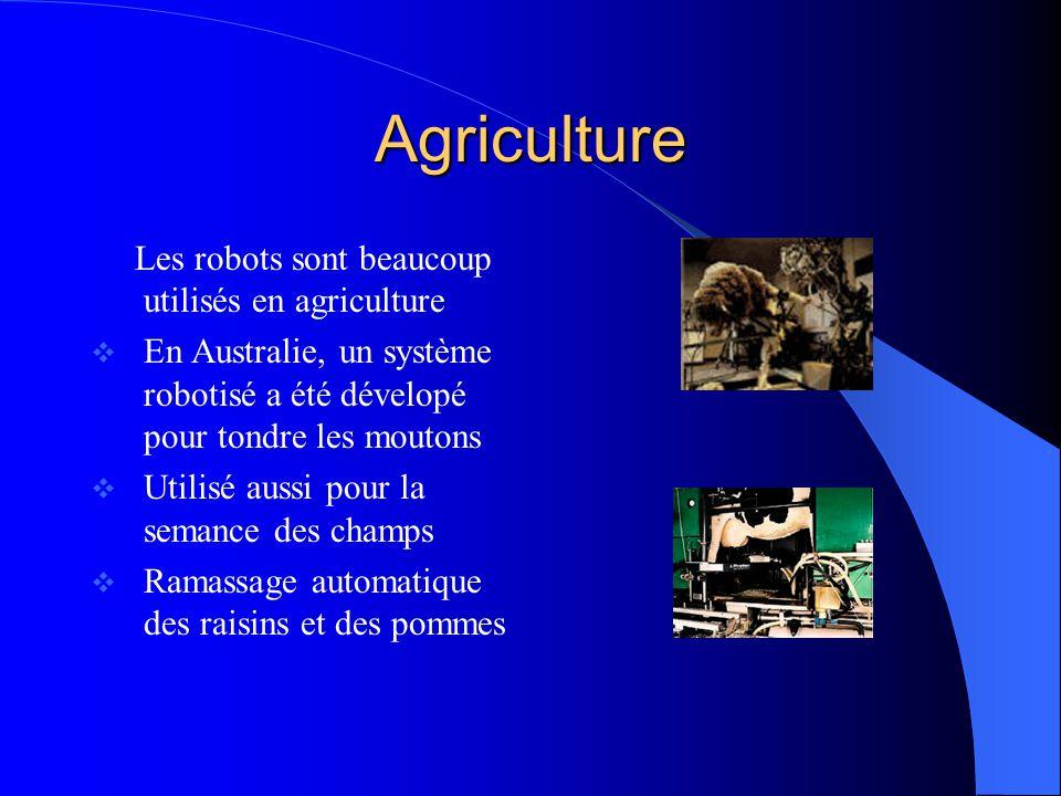 Agriculture Les robots sont beaucoup utilisés en agriculture En Australie, un système robotisé a été dévelopé pour tondre les moutons Utilisé aussi po