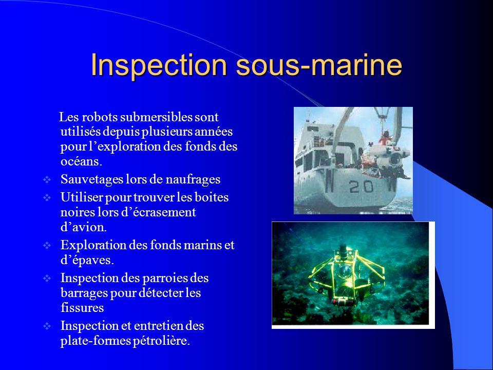 Inspection sous-marine Les robots submersibles sont utilisés depuis plusieurs années pour lexploration des fonds des océans. Sauvetages lors de naufra