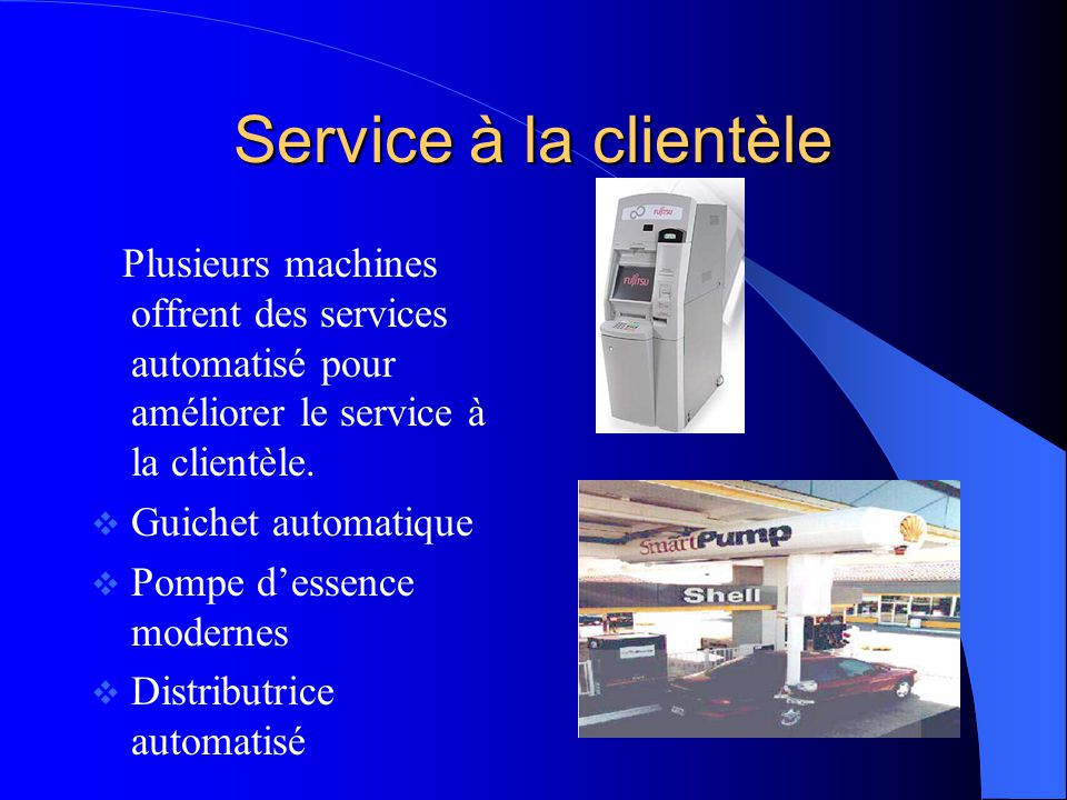 Service à la clientèle Plusieurs machines offrent des services automatisé pour améliorer le service à la clientèle. Guichet automatique Pompe dessence