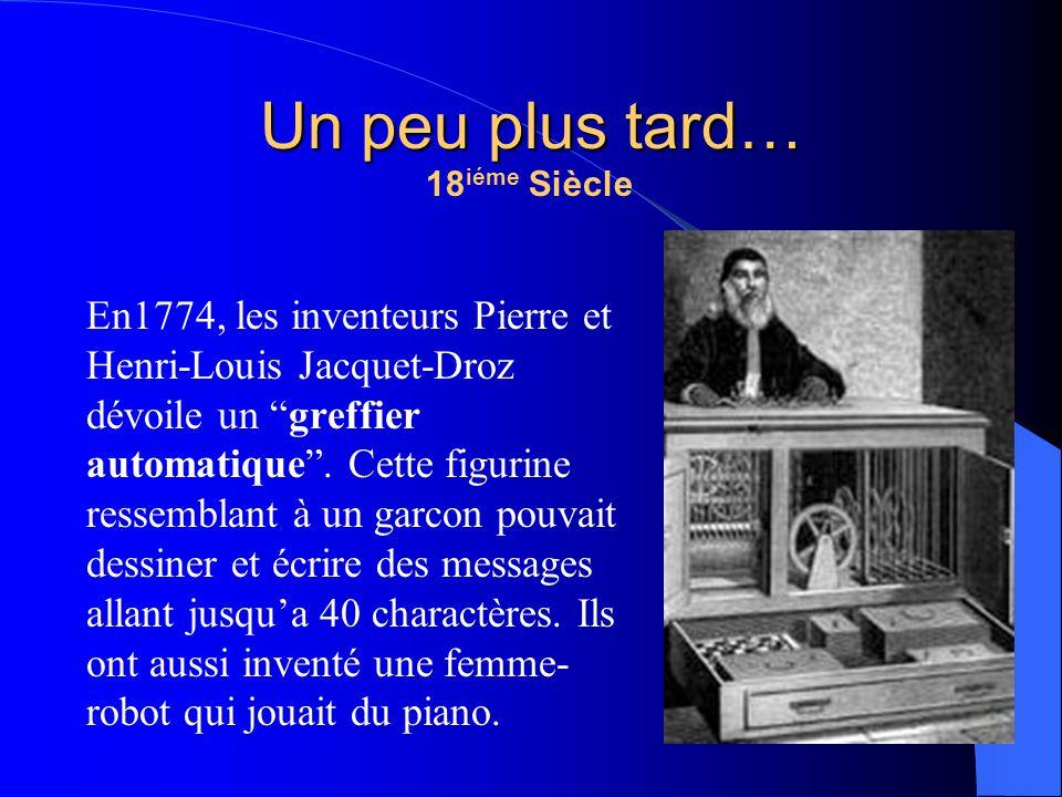 18 iéme Siècle En1774, les inventeurs Pierre et Henri-Louis Jacquet-Droz dévoile un greffier automatique. Cette figurine ressemblant à un garcon pouva