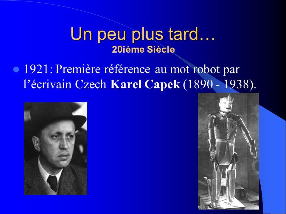 20ième Siècle 1921: Première référence au mot robot par lécrivain Czech Karel Capek (1890 - 1938). Un peu plus tard…
