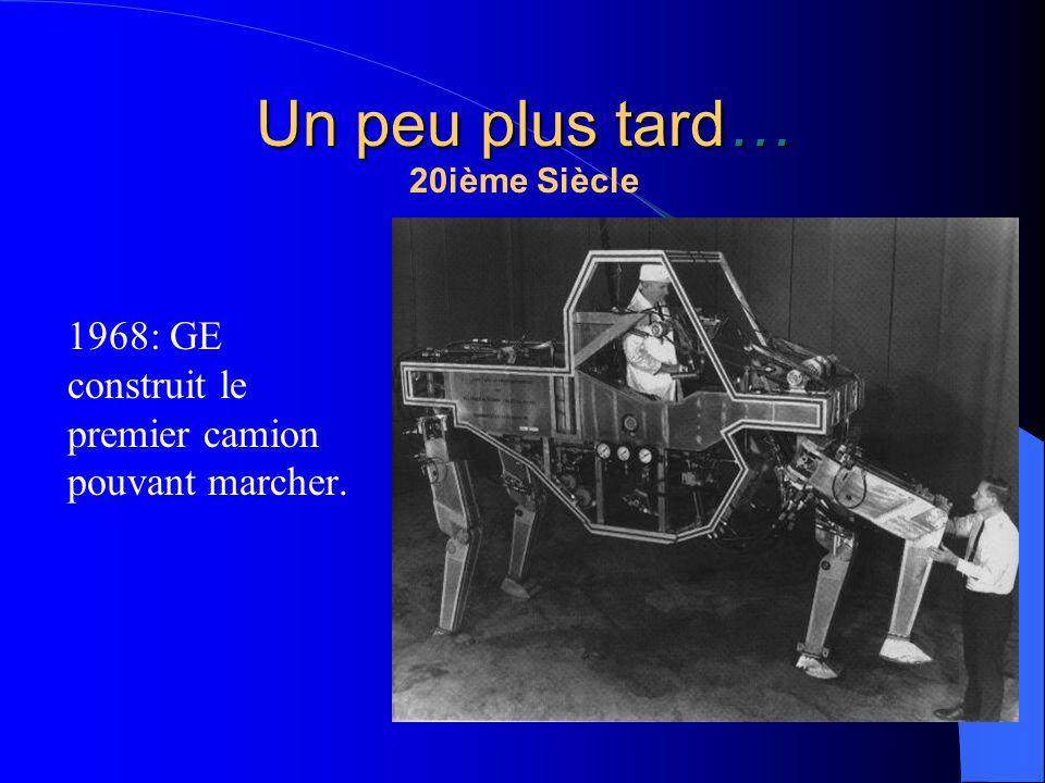 20ième Siècle 1968: GE construit le premier camion pouvant marcher. Un peu plus tard…