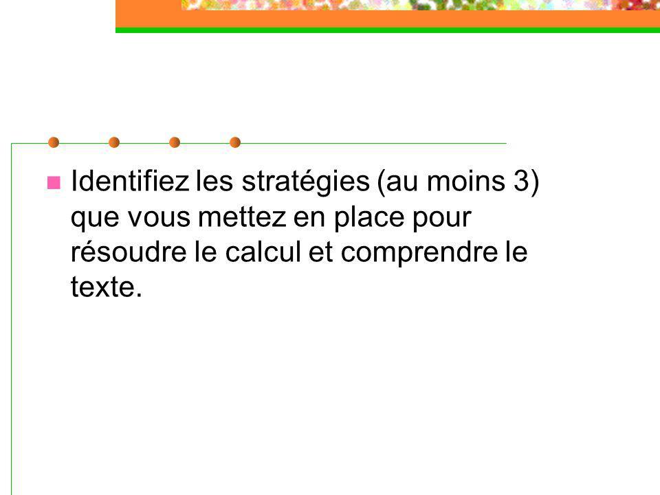 Identifiez les stratégies (au moins 3) que vous mettez en place pour résoudre le calcul et comprendre le texte.