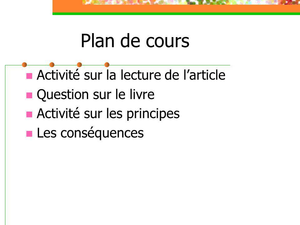 Plan de cours Activité sur la lecture de larticle Question sur le livre Activité sur les principes Les conséquences
