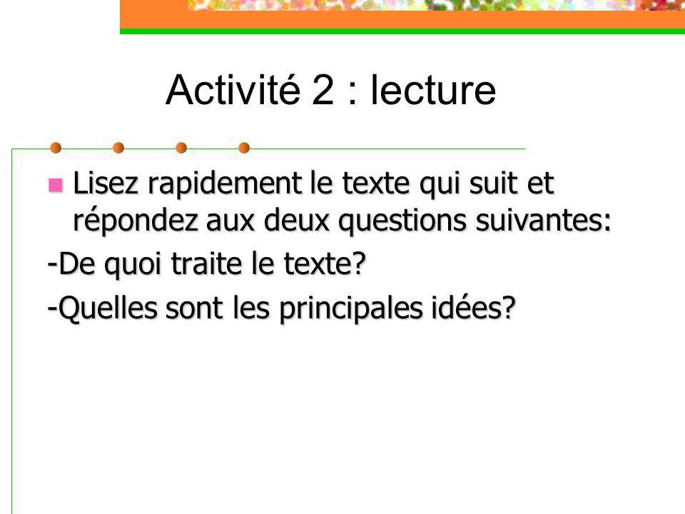 Activité 2 : lecture Lisez rapidement le texte qui suit et répondez aux deux questions suivantes: Lisez rapidement le texte qui suit et répondez aux deux questions suivantes: -De quoi traite le texte.
