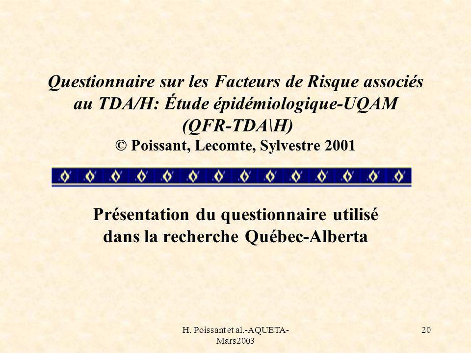 H. Poissant et al.-AQUETA- Mars2003 20 Questionnaire sur les Facteurs de Risque associés au TDA/H: Étude épidémiologique-UQAM (QFR-TDA\H) © Poissant,