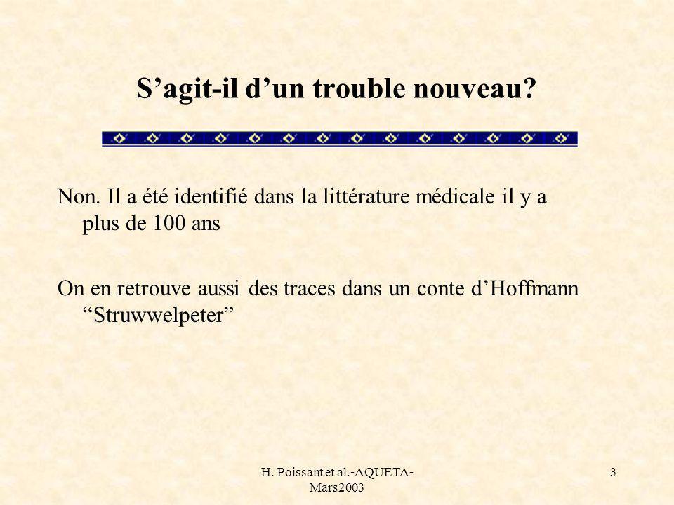 H. Poissant et al.-AQUETA- Mars2003 3 Sagit-il dun trouble nouveau? Non. Il a été identifié dans la littérature médicale il y a plus de 100 ans On en