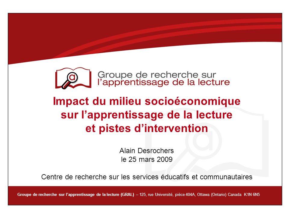 Groupe de recherche sur lapprentissage de la lecture (GRAL) – 125, rue Université, pièce 404A, Ottawa (Ontario) Canada K1N 6N5 Impact du milieu socioé