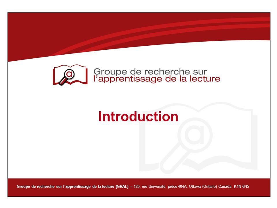 Groupe de recherche sur lapprentissage de la lecture (GRAL) – 125, rue Université, pièce 404A, Ottawa (Ontario) Canada K1N 6N5 Introduction
