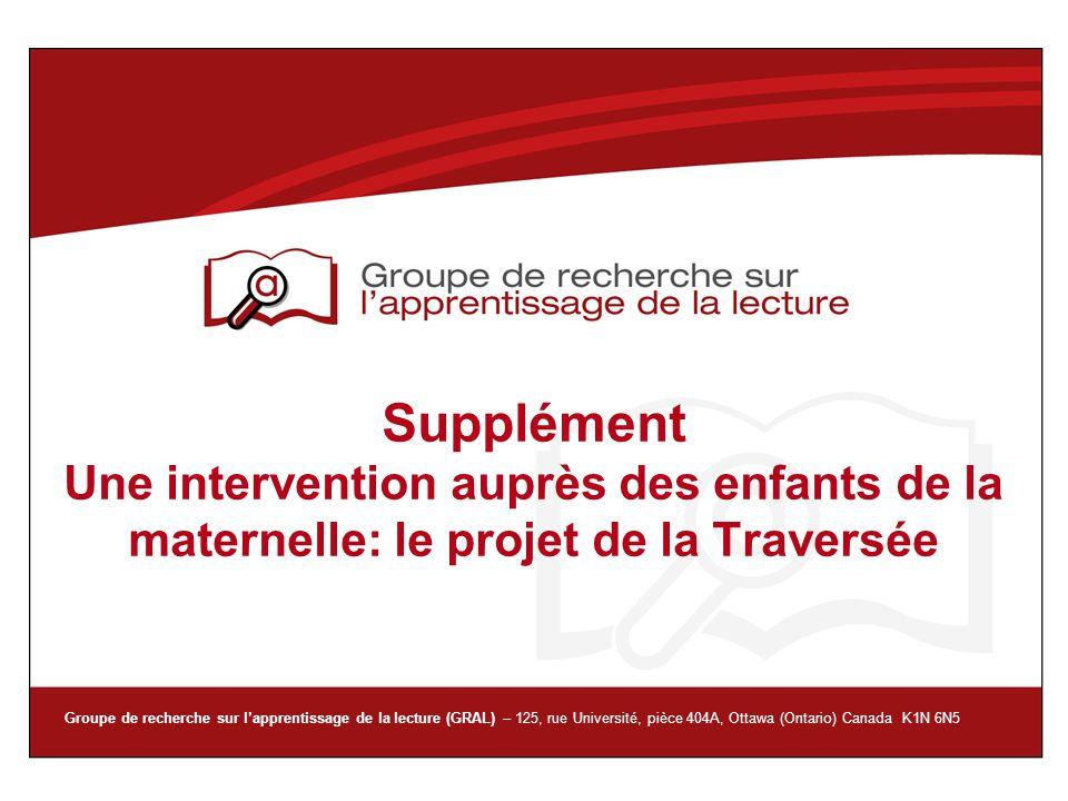 Groupe de recherche sur lapprentissage de la lecture (GRAL) – 125, rue Université, pièce 404A, Ottawa (Ontario) Canada K1N 6N5 Supplément Une interven