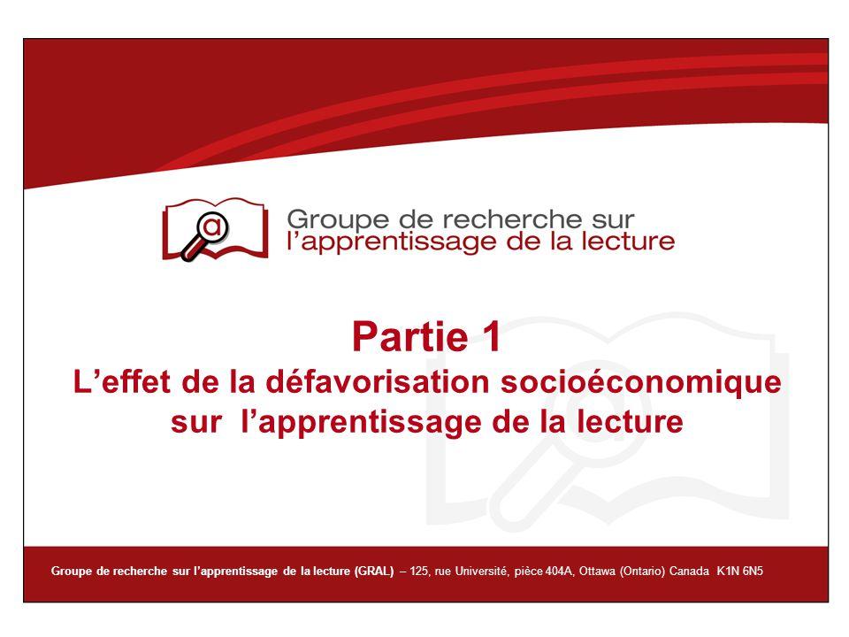 Groupe de recherche sur lapprentissage de la lecture (GRAL) – 125, rue Université, pièce 404A, Ottawa (Ontario) Canada K1N 6N5 Partie 1 Leffet de la d