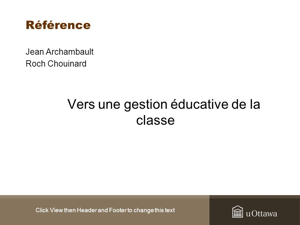 Click View then Header and Footer to change this text Référence Jean Archambault Roch Chouinard Vers une gestion éducative de la classe