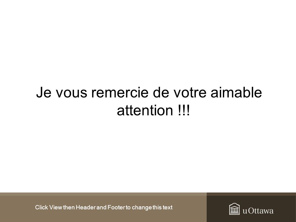 Click View then Header and Footer to change this text Je vous remercie de votre aimable attention !!!