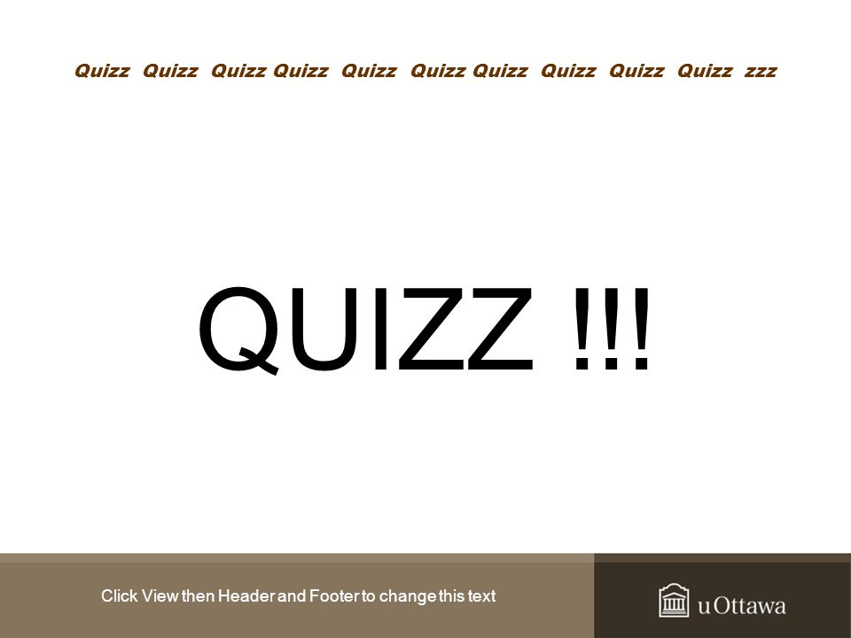 Click View then Header and Footer to change this text Quizz Quizz Quizz Quizz Quizz Quizz Quizz Quizz Quizz Quizz zzz QUIZZ !!!