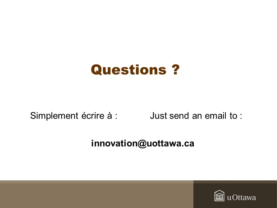 Questions ? Simplement écrire à :Just send an email to : innovation@uottawa.ca