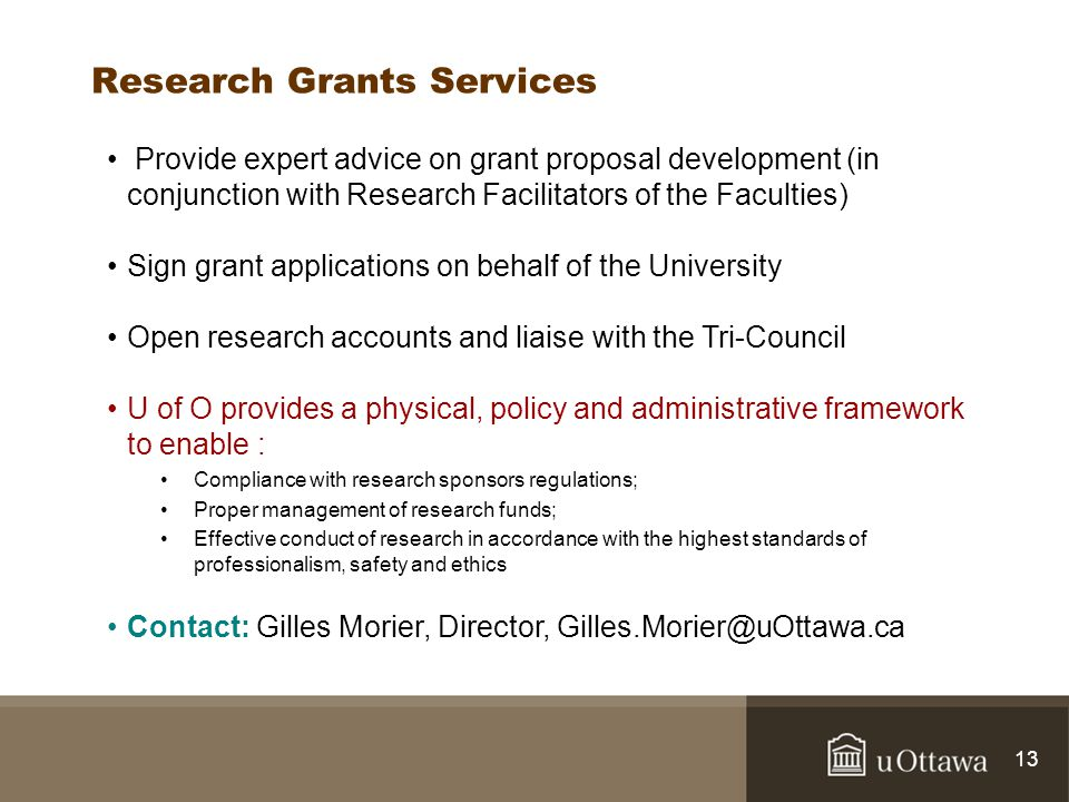 13 Research Grants Services Provide expert advice on grant proposal development (in conjunction with Research Facilitators of the Faculties) Sign gran