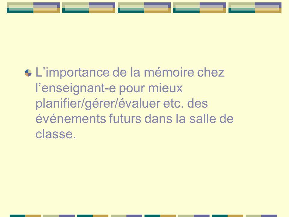 Limportance de la mémoire chez lenseignant-e pour mieux planifier/gérer/évaluer etc. des événements futurs dans la salle de classe.