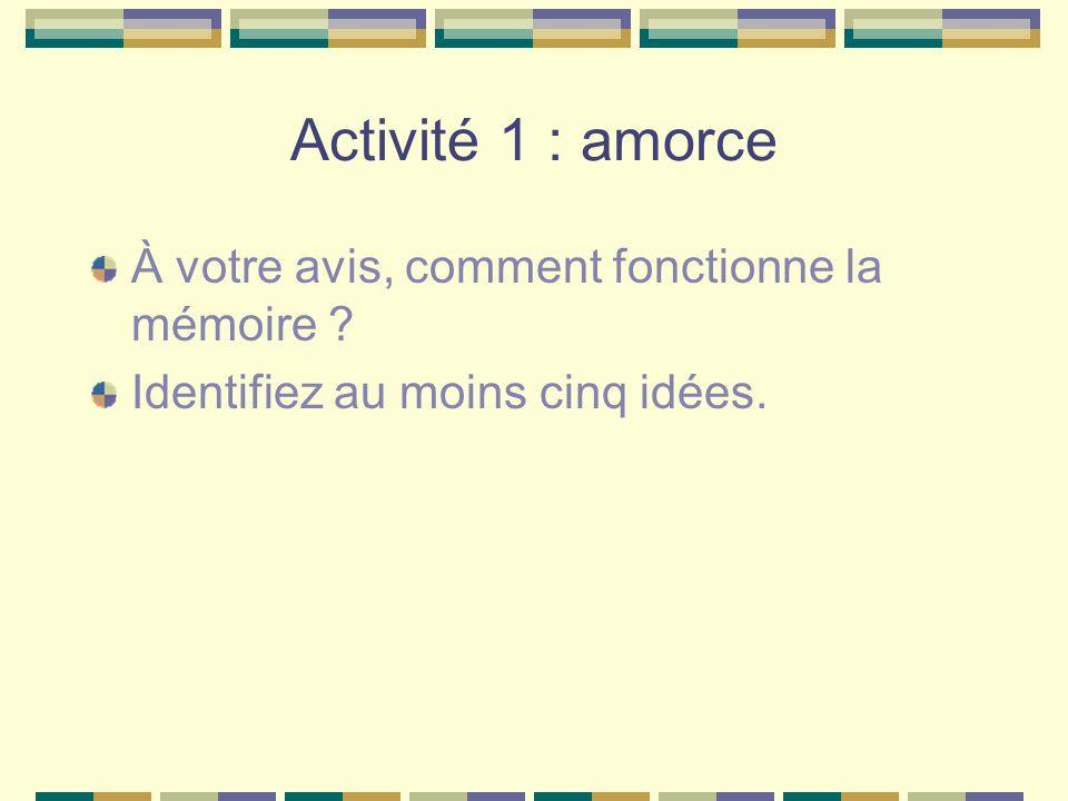 Activité 1 : amorce À votre avis, comment fonctionne la mémoire ? Identifiez au moins cinq idées.