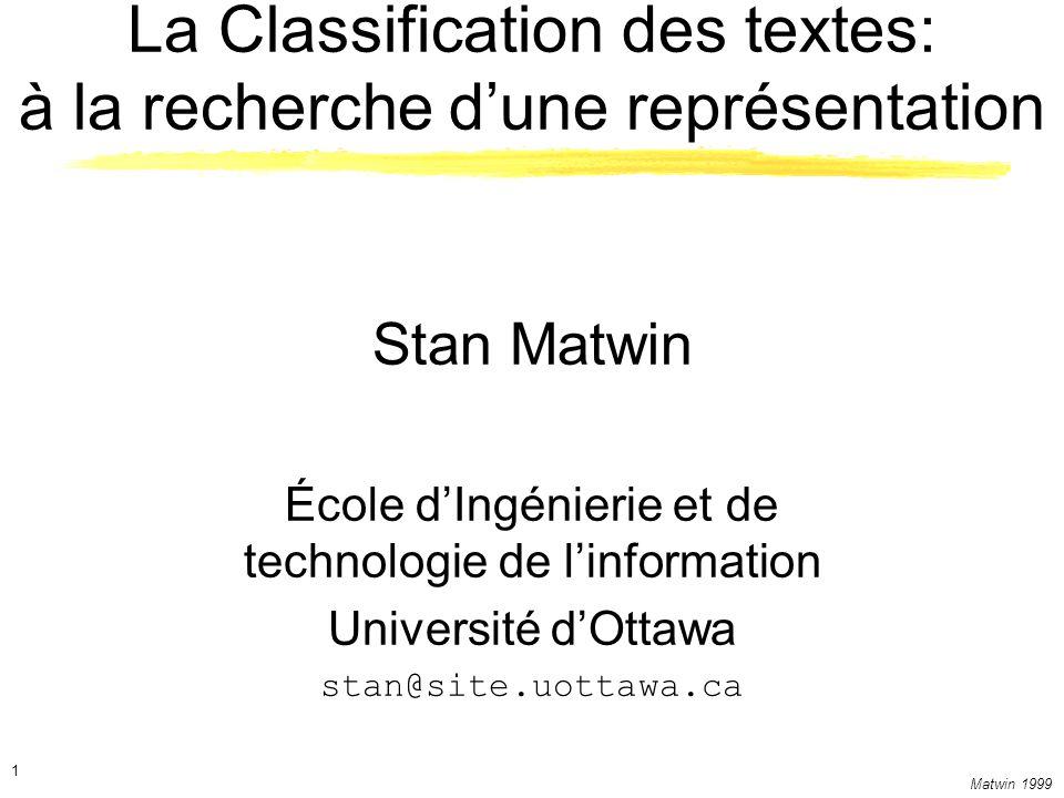 Matwin 1999 2 Plan Apprentissage supervisé (classification) Apprentissage automatique et fouille de données (AA/FD) à l UO Lapproche classique Essais de représentation linguistique Les N-grammes: comment les obtenir.