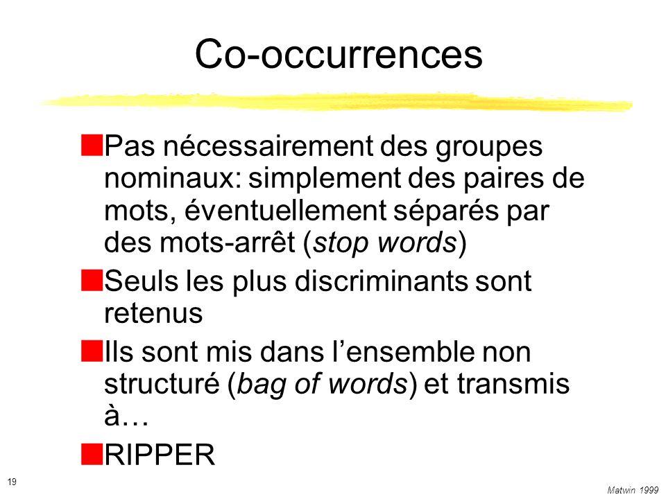 Matwin 1999 19 Co-occurrences Pas nécessairement des groupes nominaux: simplement des paires de mots, éventuellement séparés par des mots-arrêt (stop