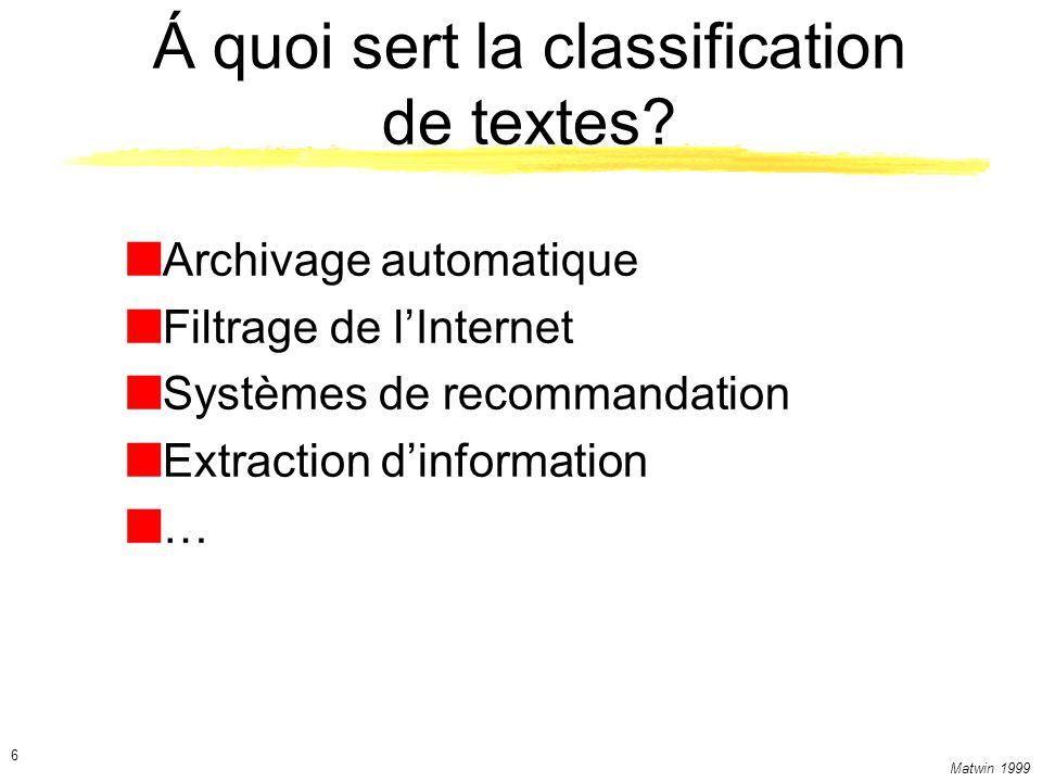Matwin 1999 17 Combination des classifieurs Comparable aux meilleurs résultats possibles (Yang) ReutersDigiTrad # représentationsb.e.représentationsb.e.