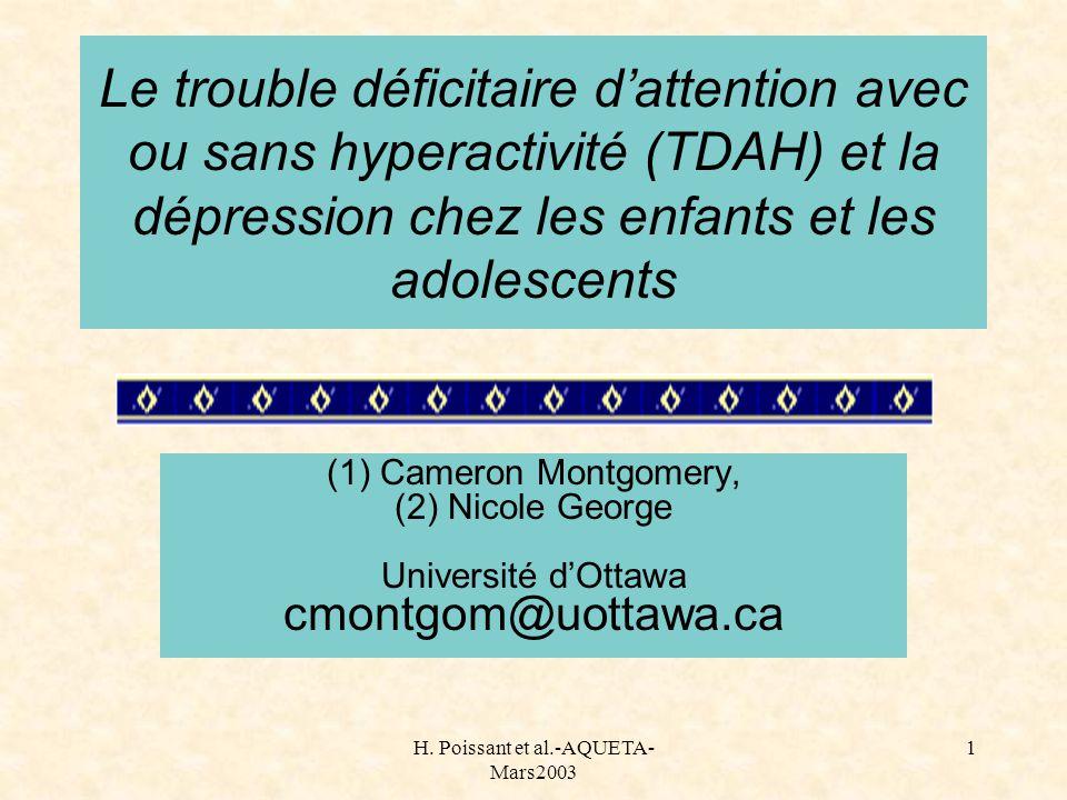 H. Poissant et al.-AQUETA- Mars2003 1 Le trouble déficitaire dattention avec ou sans hyperactivité (TDAH) et la dépression chez les enfants et les ado