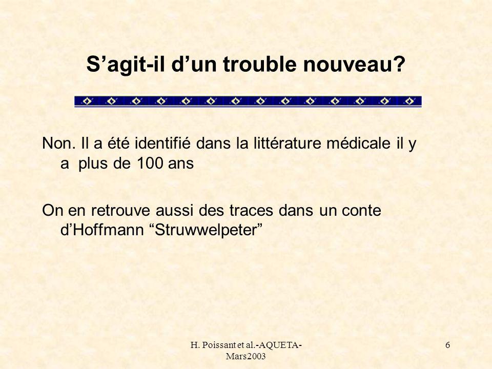 H. Poissant et al.-AQUETA- Mars2003 6 Sagit-il dun trouble nouveau? Non. Il a été identifié dans la littérature médicale il y a plus de 100 ans On en