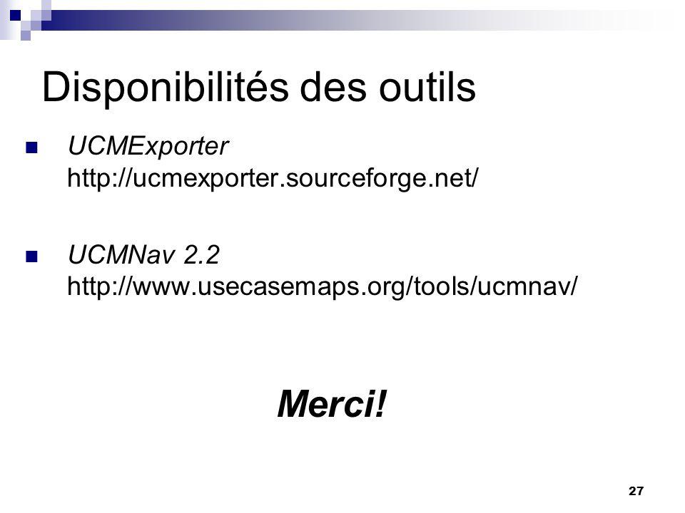 27 Disponibilités des outils UCMExporter http://ucmexporter.sourceforge.net/ UCMNav 2.2 http://www.usecasemaps.org/tools/ucmnav/ Merci!