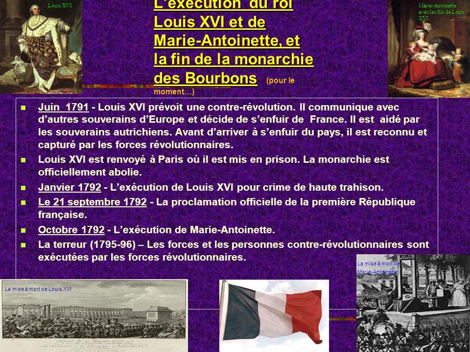 Lexécution du roi Louis XVI et de Marie-Antoinette, et la fin de la monarchie des Bourbons Lexécution du roi Louis XVI et de Marie-Antoinette, et la fin de la monarchie des Bourbons (pour le moment…) Juin 1791 - Louis XVI prévoit une contre-révolution.