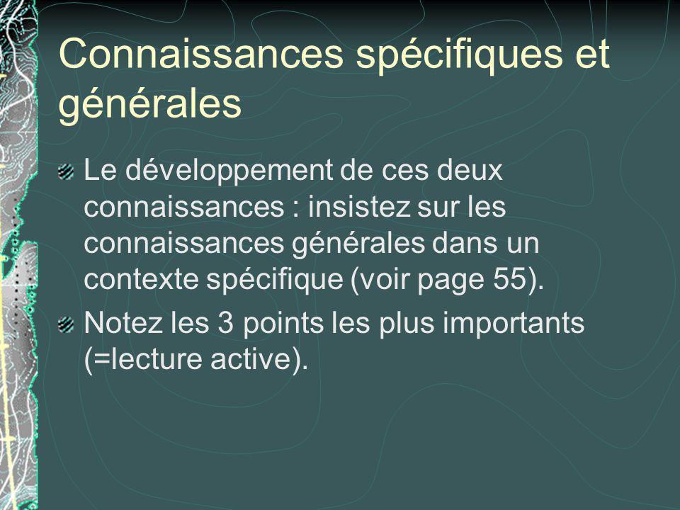 Connaissances spécifiques et générales Le développement de ces deux connaissances : insistez sur les connaissances générales dans un contexte spécifiq