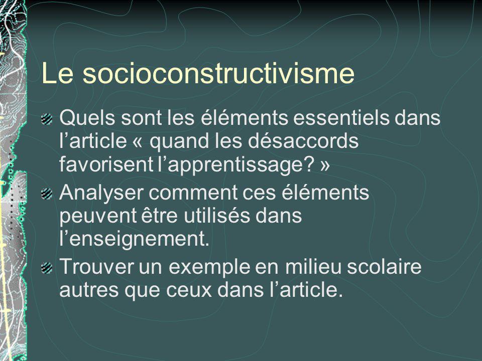 Le socioconstructivisme Quels sont les éléments essentiels dans larticle « quand les désaccords favorisent lapprentissage? » Analyser comment ces élém