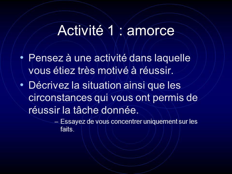 Activité 1 : amorce Pensez à une activité dans laquelle vous étiez très motivé à réussir.