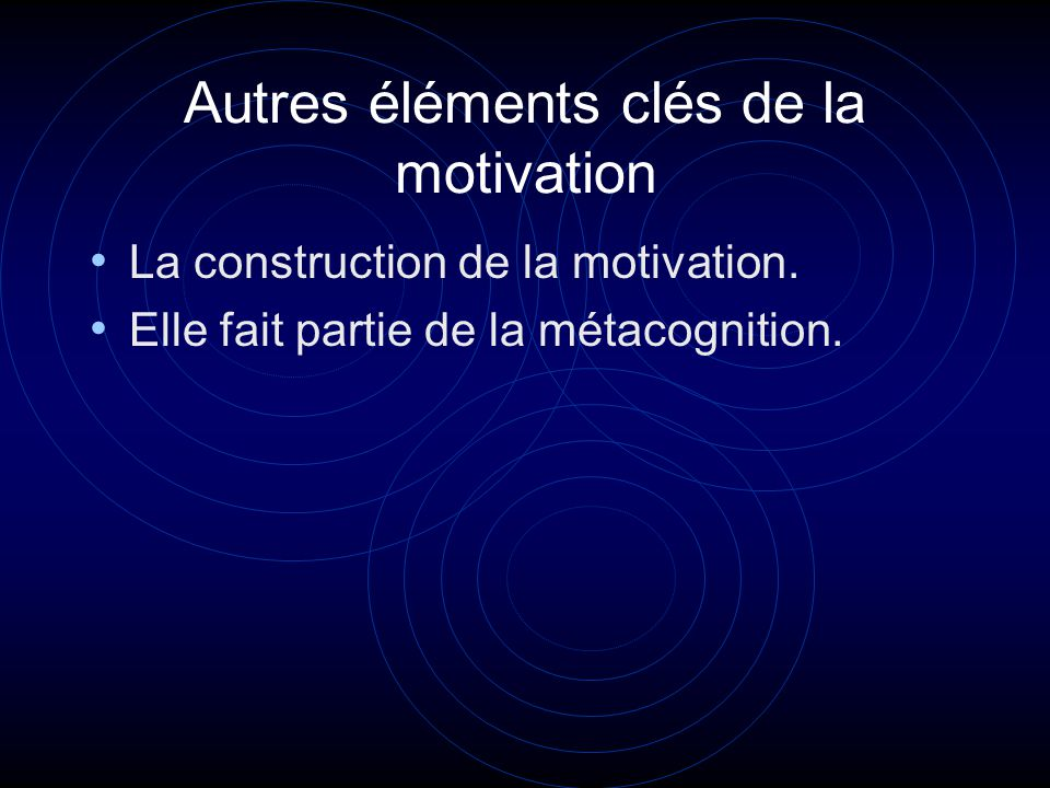 Autres éléments clés de la motivation La construction de la motivation.