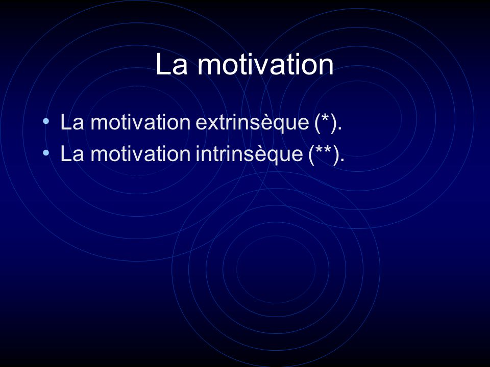 La motivation La motivation extrinsèque (*). La motivation intrinsèque (**).