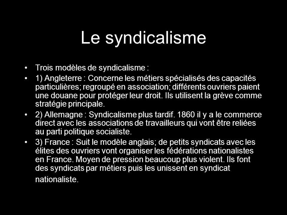 Le syndicalisme Trois modèles de syndicalisme : 1) Angleterre : Concerne les métiers spécialisés des capacités particulières; regroupé en association; différents ouvriers paient une douane pour protéger leur droit.