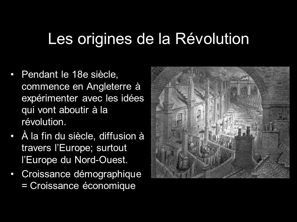 Les origines de la Révolution Pendant le 18e siècle, commence en Angleterre à expérimenter avec les idées qui vont aboutir à la révolution.