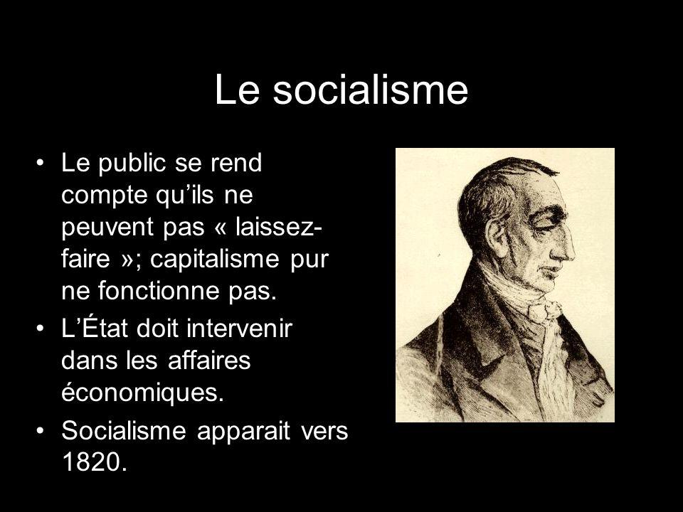 Le socialisme Le public se rend compte quils ne peuvent pas « laissez- faire »; capitalisme pur ne fonctionne pas. LÉtat doit intervenir dans les affa