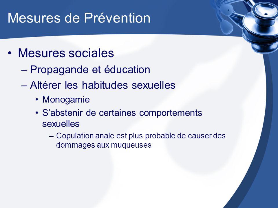 Mesures de Prévention Mesures sociales –Propagande et éducation –Altérer les habitudes sexuelles Monogamie Sabstenir de certaines comportements sexuelles –Copulation anale est plus probable de causer des dommages aux muqueuses