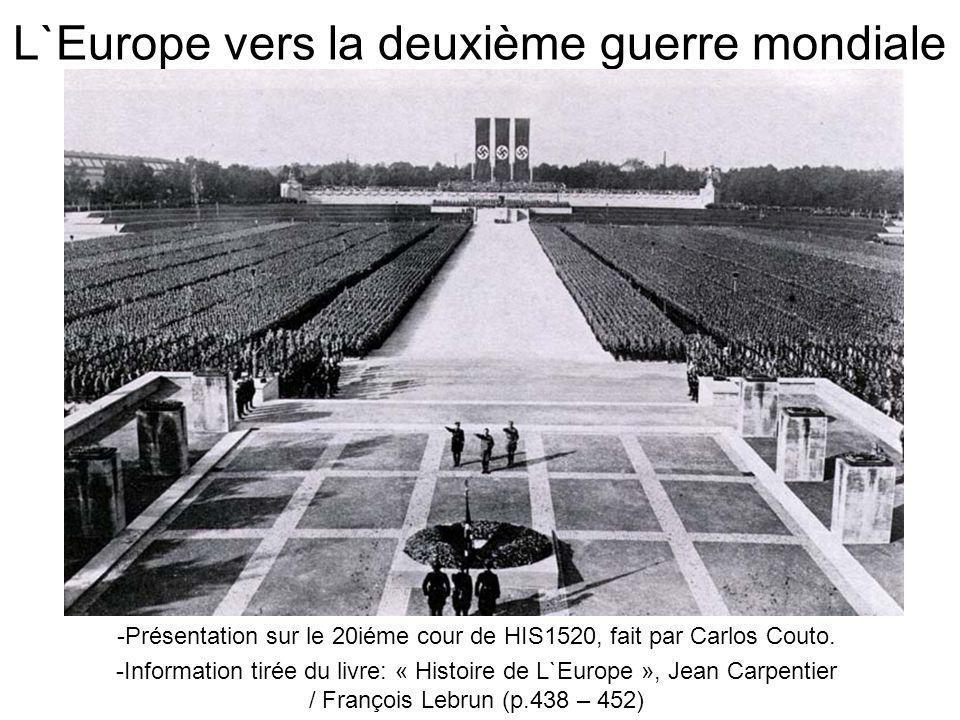 L`Europe vers la deuxième guerre mondiale -Présentation sur le 20iéme cour de HIS1520, fait par Carlos Couto. -Information tirée du livre: « Histoire