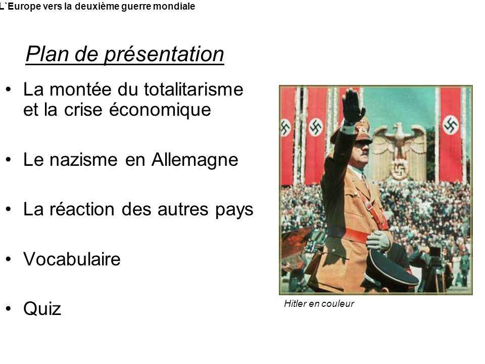 La montée du totalitarisme et la crise économique Le nazisme en Allemagne La réaction des autres pays Vocabulaire Quiz L`Europe vers la deuxième guerr