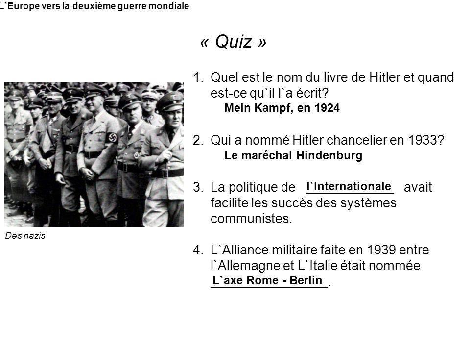 L`Europe vers la deuxième guerre mondiale « Quiz » 1.Quel est le nom du livre de Hitler et quand est-ce qu`il l`a écrit? 2.Qui a nommé Hitler chanceli