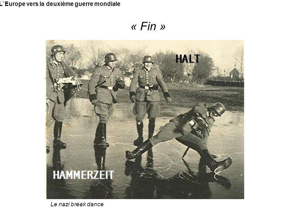 L`Europe vers la deuxième guerre mondiale « Fin » Le nazi break dance