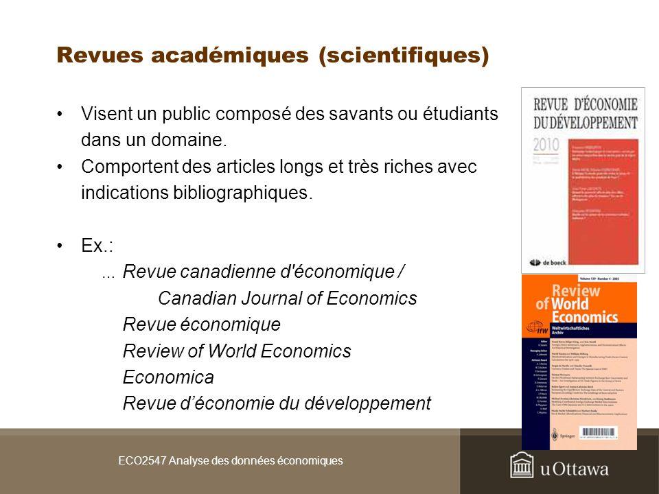 ECO2547 Analyse des données économiques Revues académiques (scientifiques) Visent un public composé des savants ou étudiants dans un domaine.