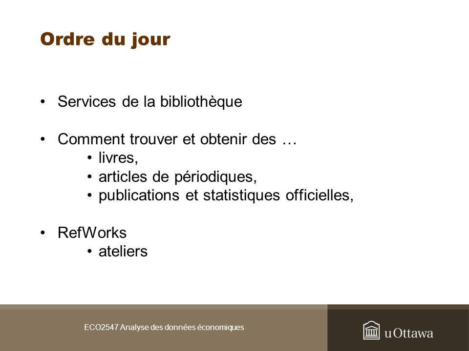 Services aux étudiants Accès aux ressources électroniques hors du campus –Votre compte daccès http://www.biblio.uottawa.ca/html/Page?node=get-access&lang=fr http://www.biblio.uottawa.ca/html/Page?node=get-access&lang=fr Bases de données (A-Z) –http://www.biblio.uottawa.ca/html/db-az.jsp?lang=frhttp://www.biblio.uottawa.ca/html/db-az.jsp?lang=fr Page dintroduction : http://uottawa.ca.libguides.com/content.php?pid=14811&sid=4563441 http://uottawa.ca.libguides.com/content.php?pid=14811&sid=4563441 –Ex., Rendez-vous avec votre bibliothécaire spécialisée –smowers@uottawa.casmowers@uottawa.ca RefWorks pour gérer vos références –Ateliers http://www.biblio.uottawa.ca/html/Page?node=workshops-mrt&lang=frhttp://www.biblio.uottawa.ca/html/Page?node=workshops-mrt&lang=fr ECO2547 Analyse des données économiques